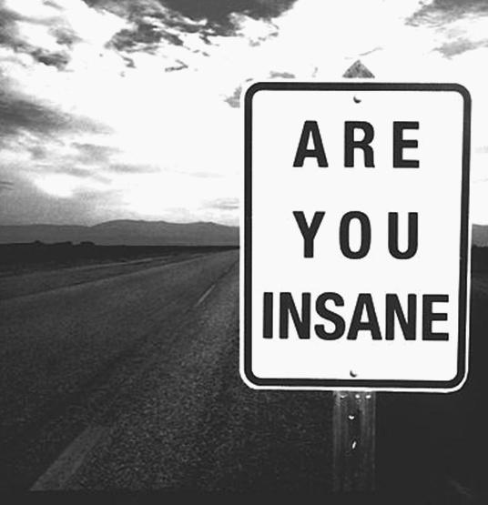 Are you insane